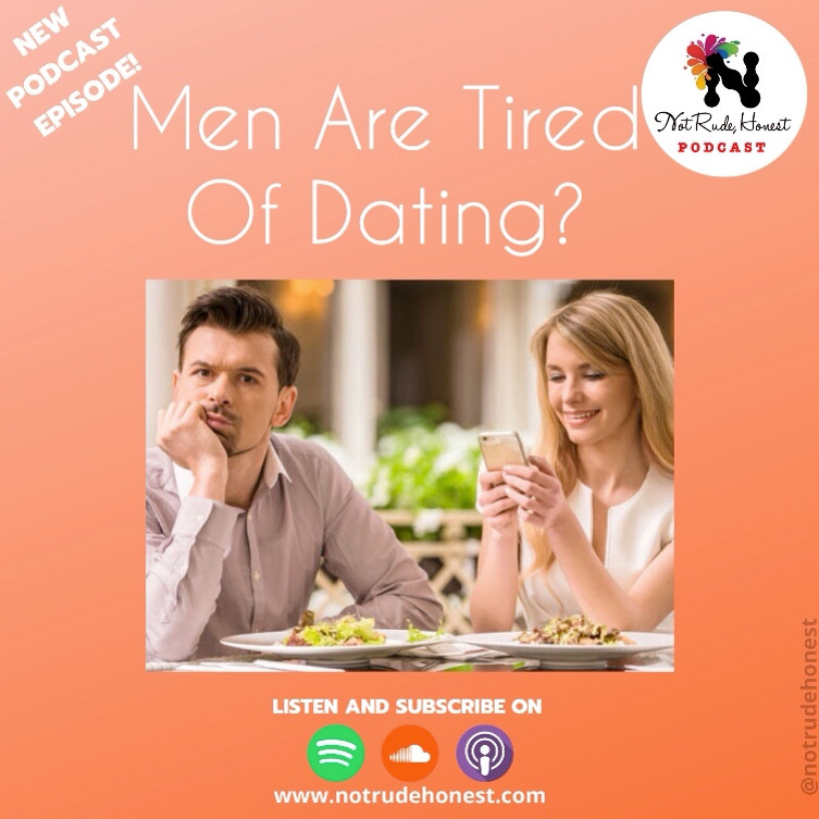 Not Rude, Honest podcast - Men Are Tired Of Dating?