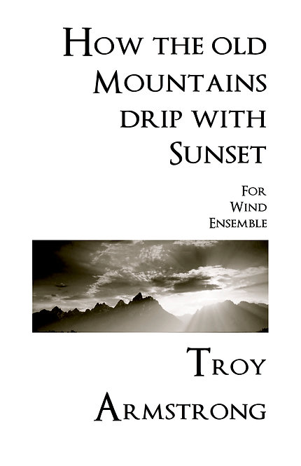 How the old Mountains drip with Sunset - for Wind Ensemble