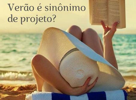 Verão é sinônimo de projeto?