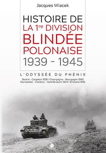 """sortie du livre : HISTOIRE DE LA 1re DIVISION BLINDEE POLONAISE """"L'Odyssée du Phénix"""""""