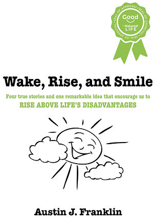 Wake, Rise, and Smile by Austin J. Franklin