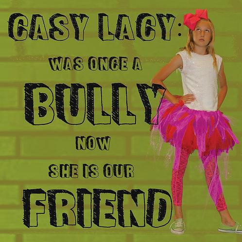 CASY LACY: WAS ONCE A BULLY NOW SHE IS OUR FRIEND