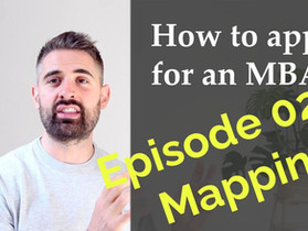 How to apply for an MBA - Episode 02 - Mapping
