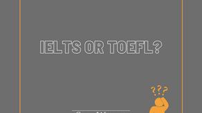 IELTS or TOEFL?