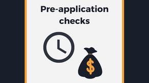Pre-application checks: Time and money