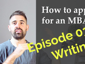 How to apply for an MBA - Episode 03 - Writing