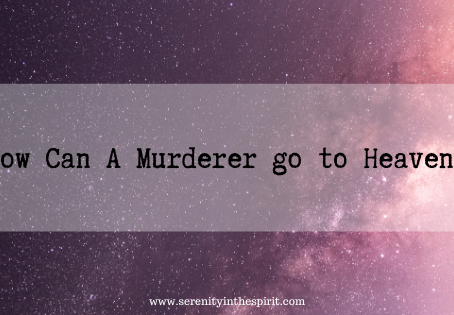 How Can A Murderer go to Heaven?