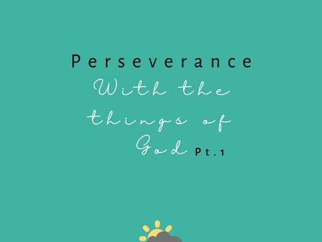 Persevere With the Things of God Pt. 1