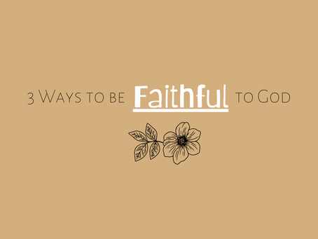 3 Ways to be Faithful to God
