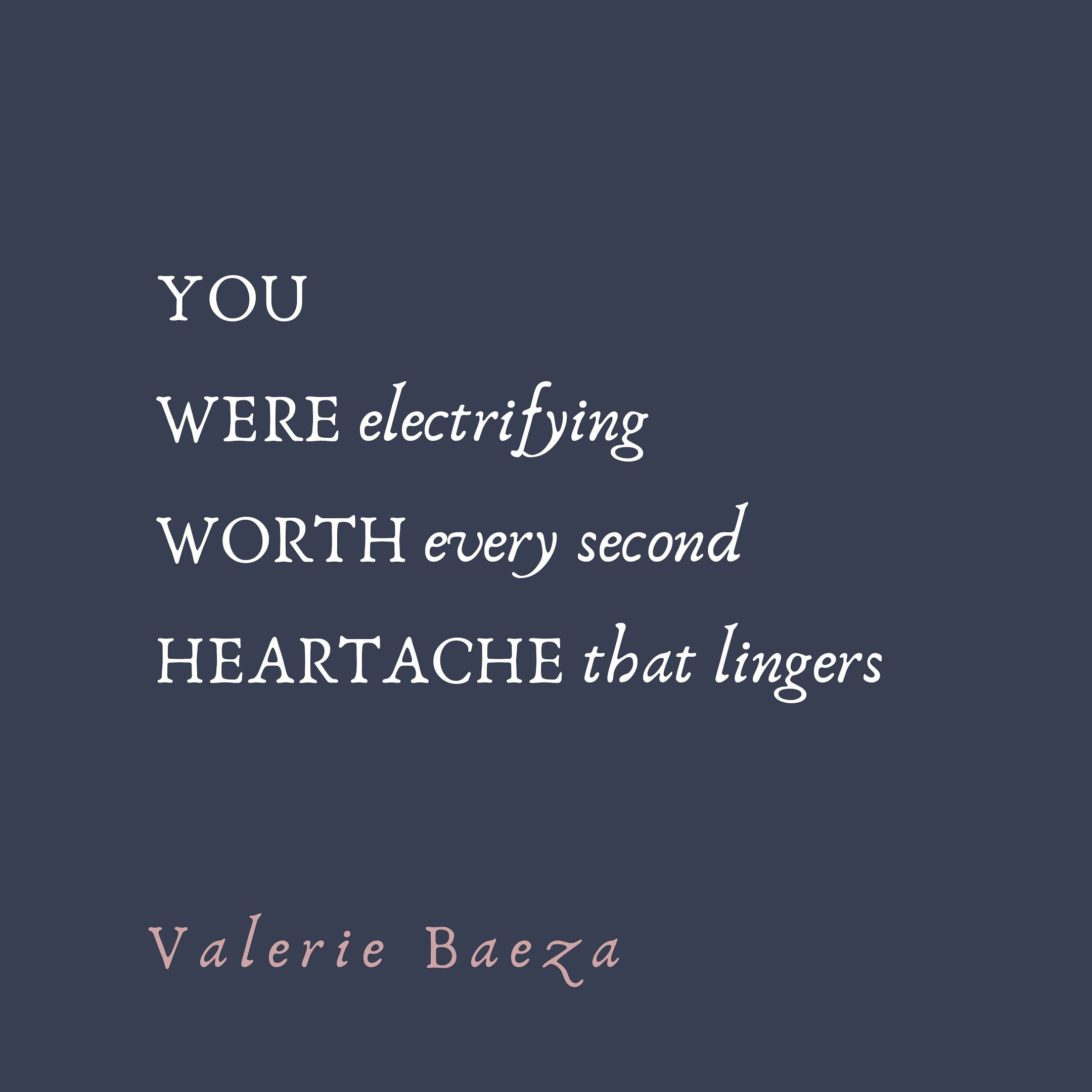 Worth Heartache by Valerie Baeza