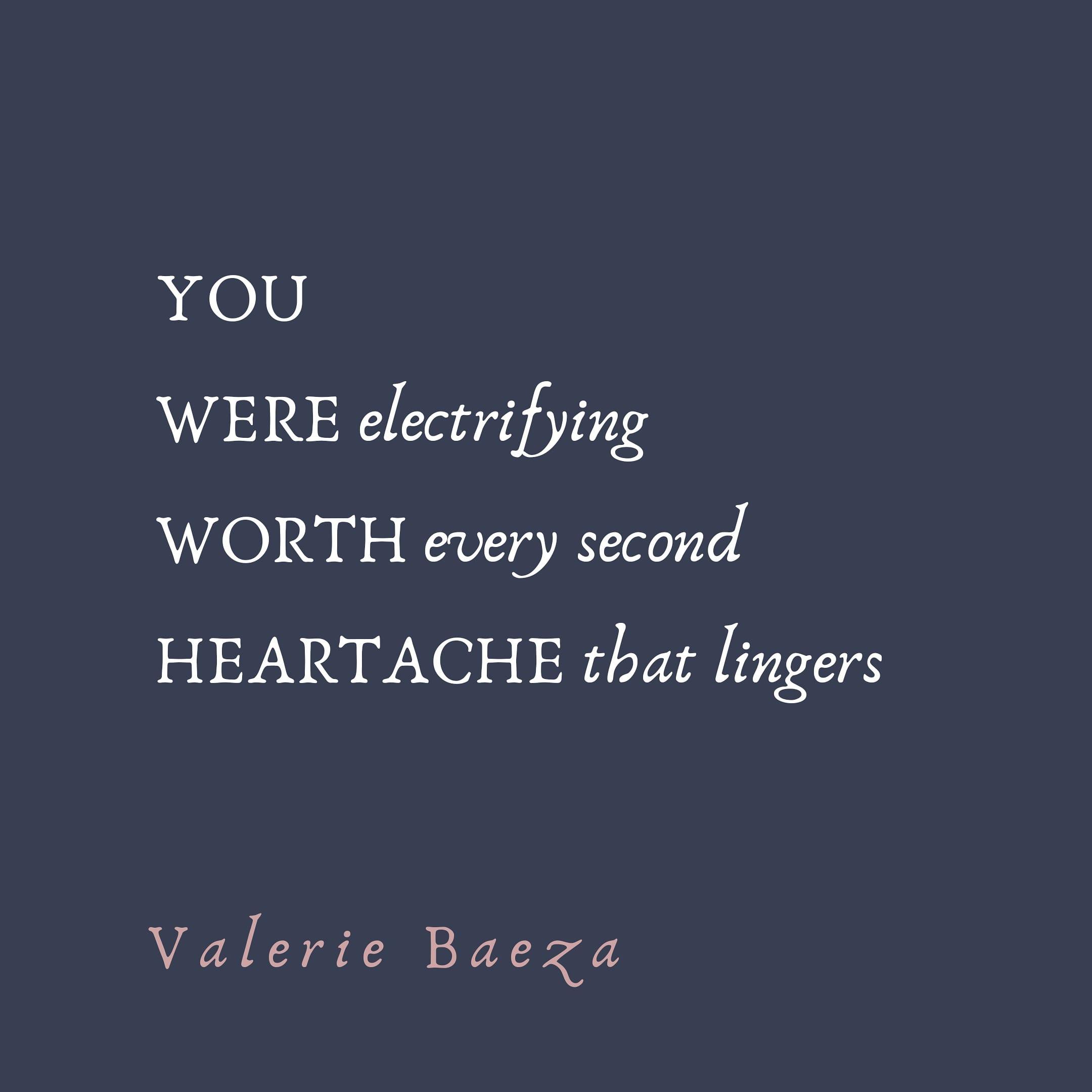 Worth Heartache by Valerie Baeza