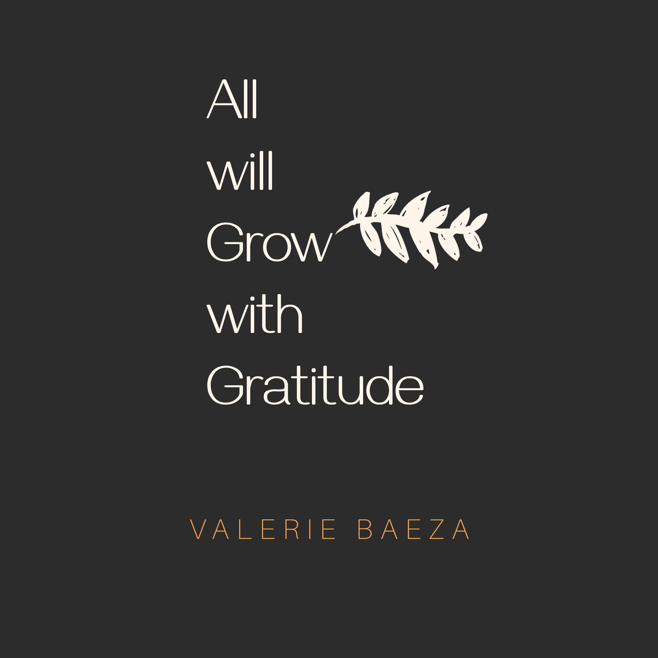 Gratitude Grows by Valerie Baeza