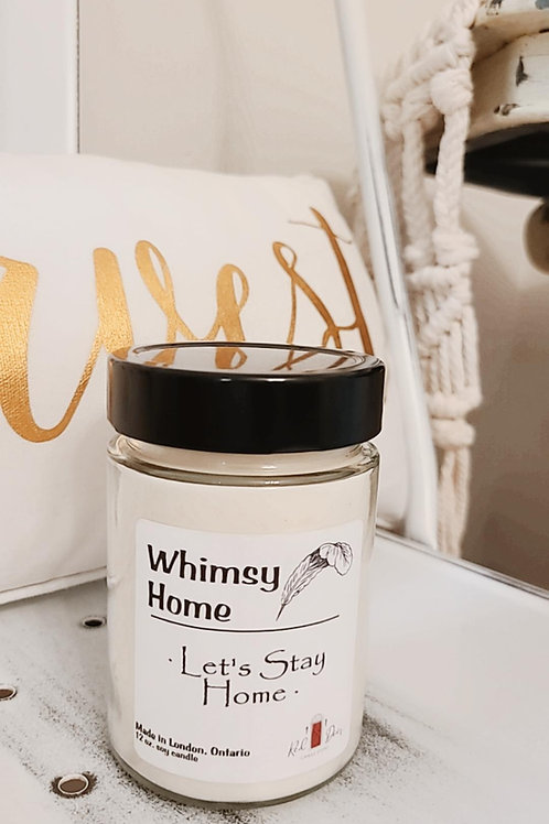 """Whimsy Home """"Let's Stay Home"""" 12 oz Soy Candle"""