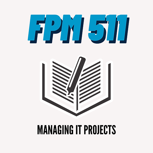 FPM 511: Managing IT Projects