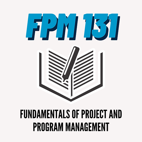 FPM 131: Fundamentals of Project and Program Management