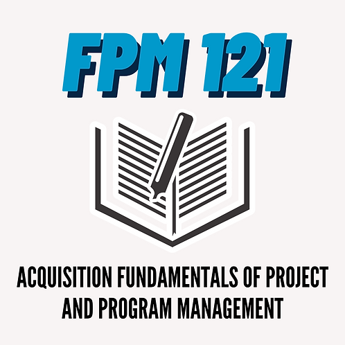 FPM 121: Acquisition Fundamentals of Project and Program Management