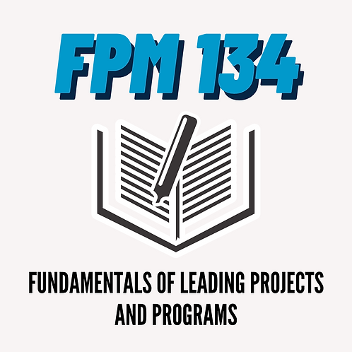 FPM 134: Fundamentals of Leading Projects and Programs