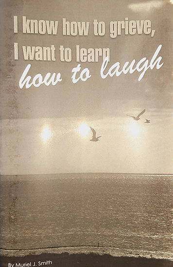 I Know How to Grieve, I Want to Learn How to Laugh
