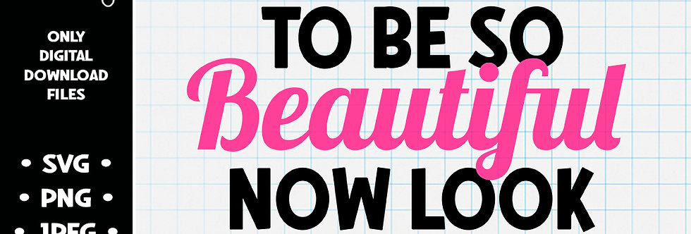 I Used To Be So Beautiful, Now Look At Me • SVG PNG JPEG