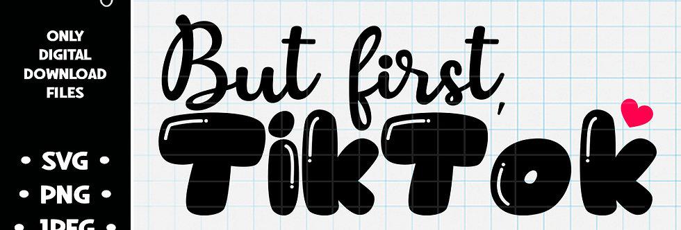 But First, TikTok • SVG PNG JPEG