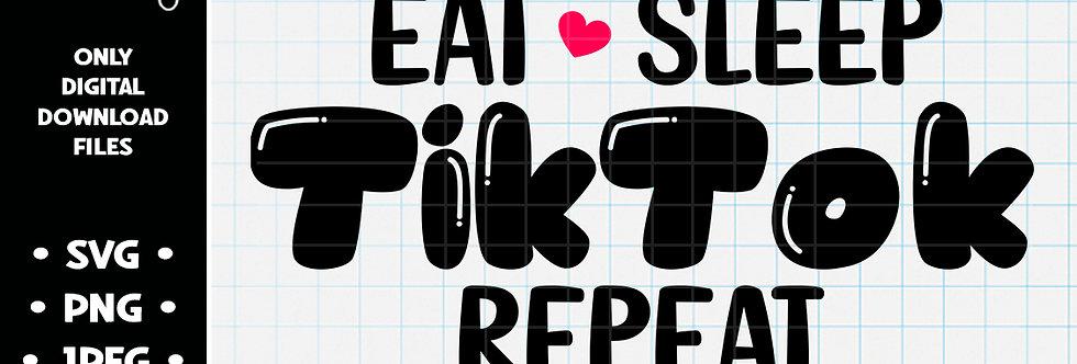Eat Sleep TikTok Repeat • SVG PNG JPEG
