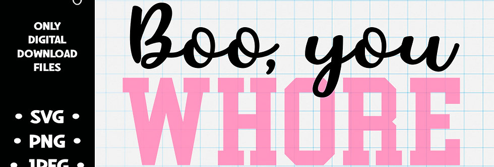 Boo You Whore • SVG PNG JPEG
