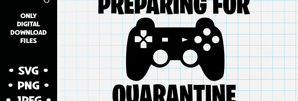 I've Been Preparing For Quarantine My Whole Life • SVG PNG JPEG