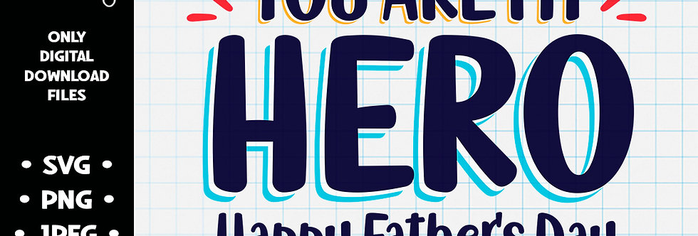 You Are My Hero • SVG PNG JPEG