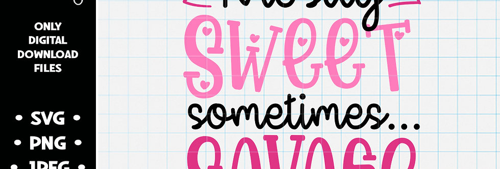 Mostly Sweet Sometimes Savage • SVG PNG JPEG