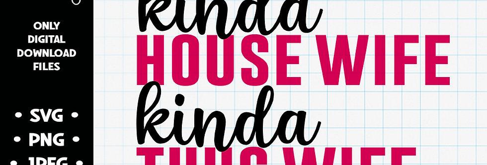 Kinda House Wife Kinda Thug Life • SVG PNG JPEG