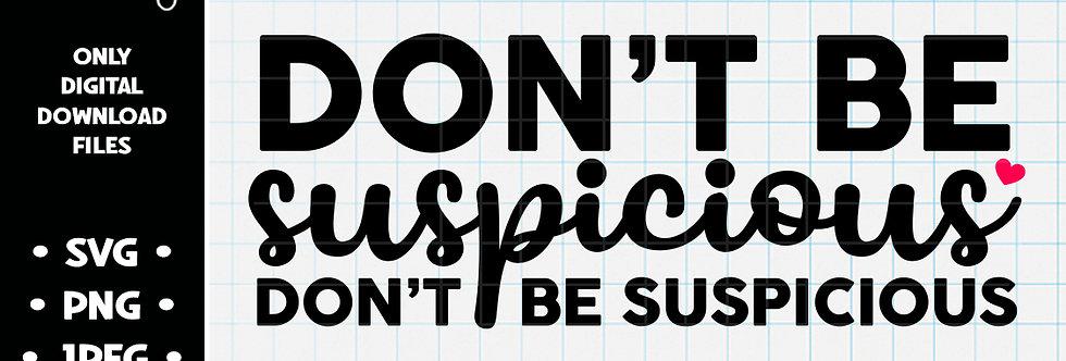 Don't Be Suspicious • SVG PNG JPEG