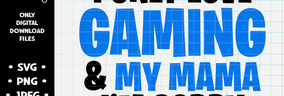 I Only Love Gaming and My Mama I'm Sorry • SVG PNG JPEG