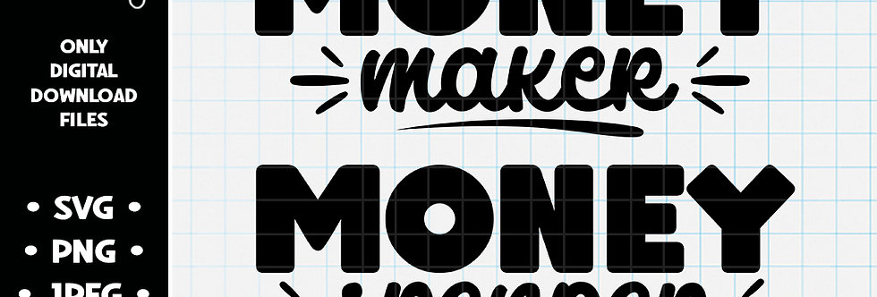 Money Maker Money Spender • SVG PNG JPEG