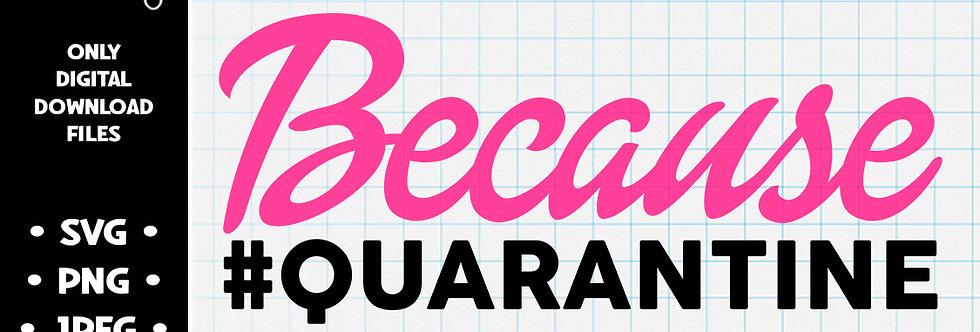 Because Quarantine • SVG PNG JPEG