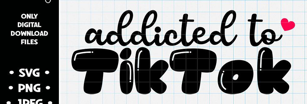 Addicted to TikTok • SVG PNG JPEG