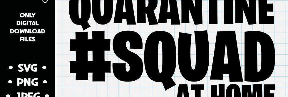 Quarantine Squad at Home • SVG PNG JPEG