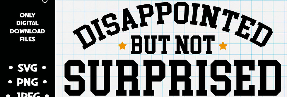 Disappointed But Not Surprised • SVG PNG JPEG