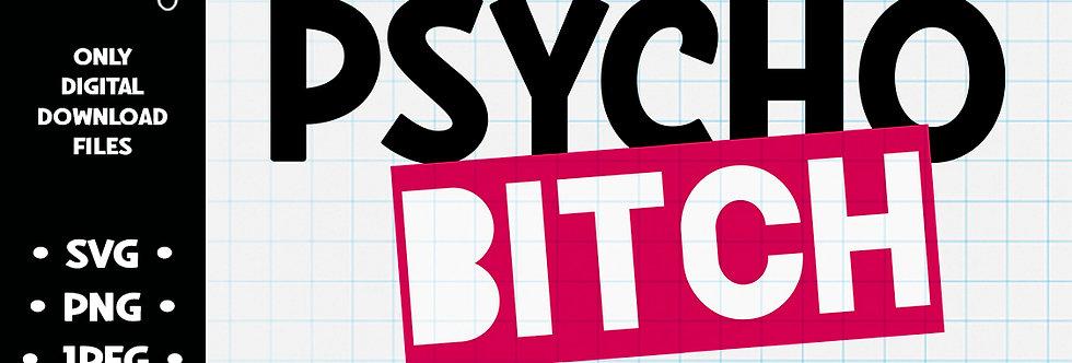 Psycho Bitch • SVG PNG JPEG