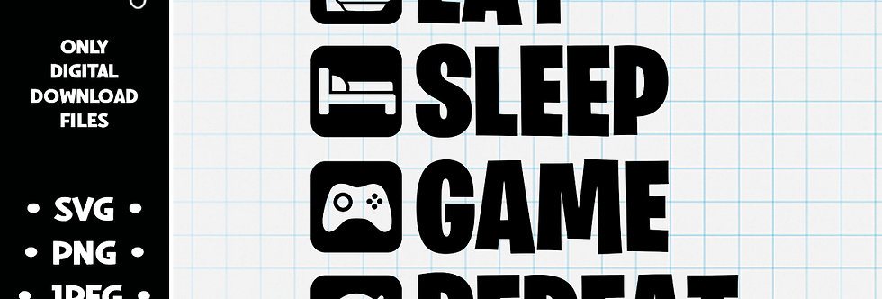 Eat Game Sleep Repeat • SVG PNG JPEG