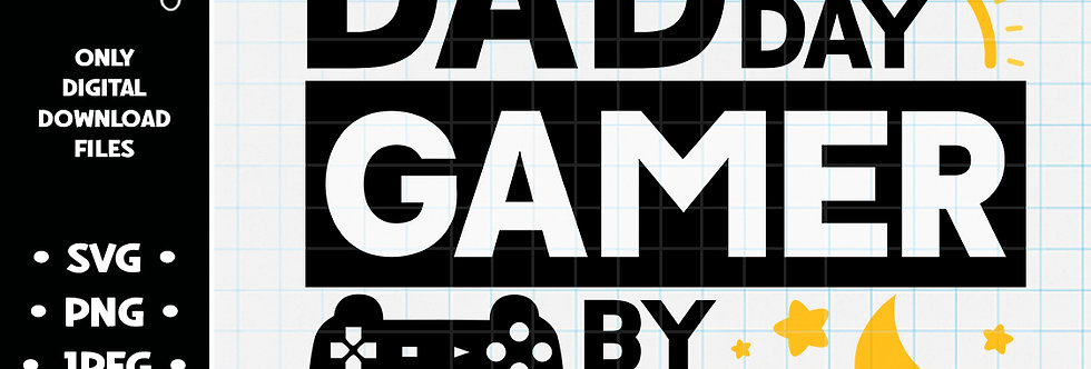 Dad By Day Gamer By Night • SVG PNG JPEG