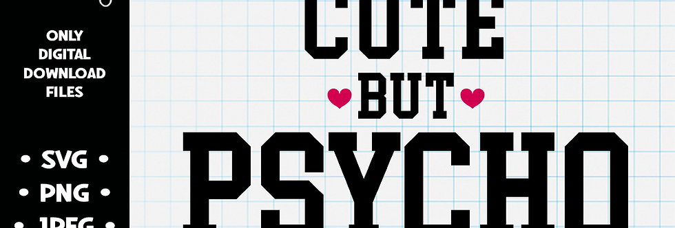 Cute But Psycho • SVG PNG JPEG