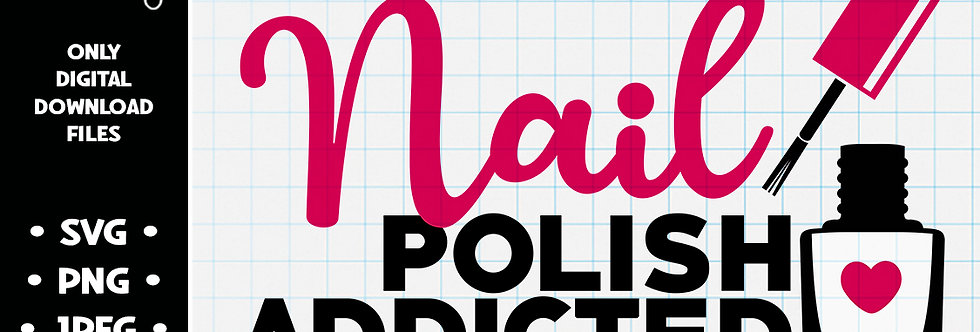 Nail Polish Addicted • SVG PNG JPEG