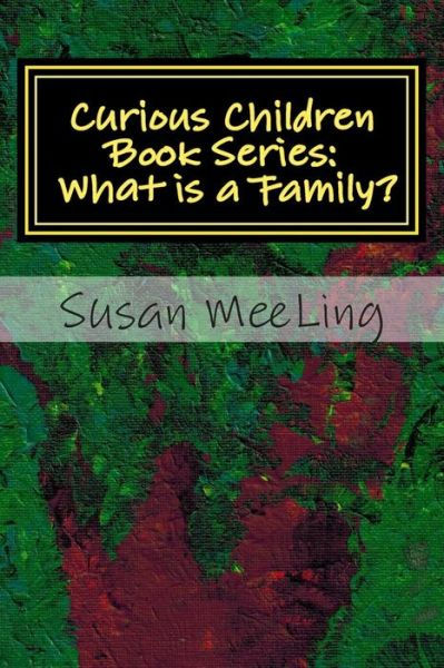 Curious Children Book Series, Curious Children Series, Curious Children Volume One, Curious Children Series Vol 1, What is a Family, Written by Susan MeeLing, Author Susan MeeLing, Curious Children What is a Family, Curious Children Series What is a Family, Curious Children Book Series Volume One What is a Family, Curious Children by Susan MeeLing, Susan MeeLing, What is a Family by Susan MeeLing, Volumke One Susan MeeLing, Vol 1 Susan MeeLing, Vol One Susan MeeLing