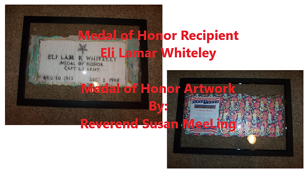 Medal of Honor Art Project By:  Susan MeeLing, Medal of Honor Eli Lamar Whiteley, US Army, Quote General George Patton, WWII, World War II, Texas, Artist Reverend Susan MeeLing, Artist Susan MeeLing, Artist Lady Dori Belle
