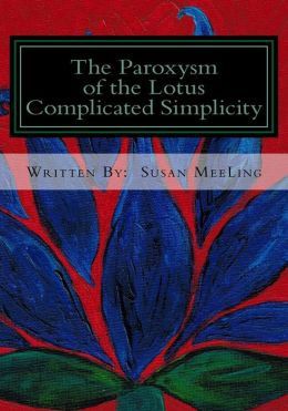 The Paroxysm of the Lotus Book Series, Paroxysm of the Lotus Series, Paroxysm of the Lotus Series Volume One, Paroxysm of the Lotus Vol 1, Paroxysm of the Lotus Susan MeeLing, Complicated Simplicity Written By Susan MeeLing, Paroxysm of the Lotus Series Complicated Simplicity, BDSM, Bondage, Sado-Masochism, Lifestyle, Sex, Dominance, Dominant, Submission, Submissive, Slave, sex, Paroxysm of the Lotus By Susan MeeLing, Susan MeeLing