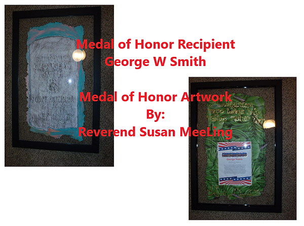 Medal of Honor Art Project By:  Susan MeeLing, Medal of Honor George W Smith, Indian Wars, US Army, Quote Winston Churchill, Artist Reverend Susan MeeLing, Artist Susan MeeLing, Artist Lady Dori Belle