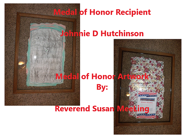 Medal of Honor Art Project By:  Susan MeeLing, Medal of Honor Johnnie D Hutchins, US Navy, WWII, World War II, Quote Rear Admiral Grace Hopper, Artist Reverend Susan MeeLing, Artist Susan MeeLing, Artist Lady Dori Belle, Texas