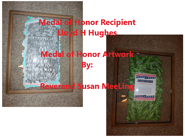 Medal of Honor Art Project By:  Susan MeeLing, Medal of Honor Lloyd H Hughes, WWII, World War II, US Army, Texas, prayer, Artist Reverend Susan MeeLing, Artist Susan MeeLing, Artist Lady Dori Belle