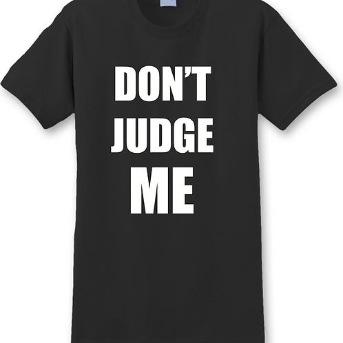 DON'T JUDGE ME TSHIRT