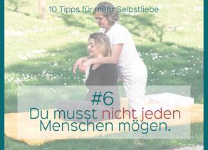 Tipp 6: Du musst nicht jeden Menschen mögen.